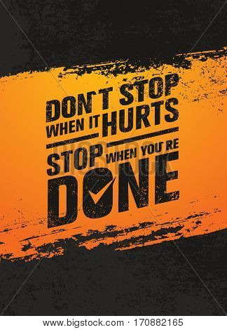 Do Not Stop When It Hurts, Stop When You Are Done. Workout and Fitness Motivation Quote. Creative Vector Typography Grunge Poster Concept.