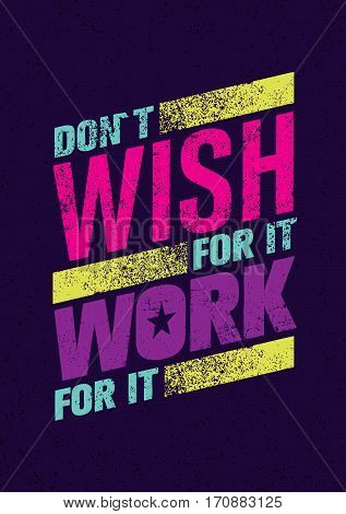 Do Not Wish For It, Work For It. Creative Motivation Quote. Vector Outstanding Typography Poster Concept.
