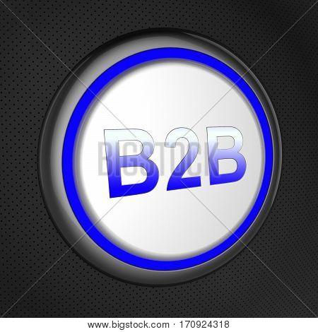 B2B Button Shows Business Transaction 3D Illustration
