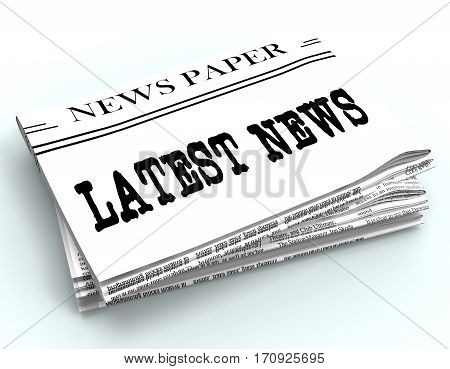 Latest News Represents Recent Newspapers 3D Rendering