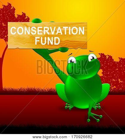 Conservation Fund Sign Shows Preservation 3D Illustration