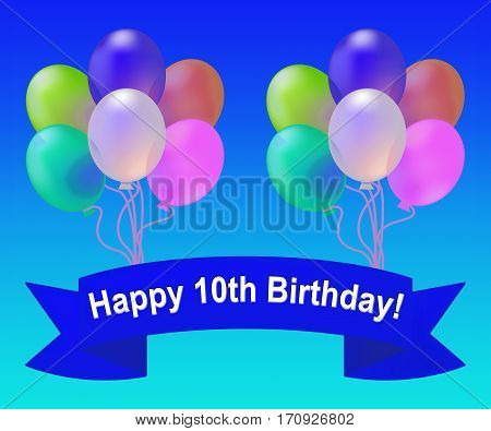 Happy Tenth Birthday Means 10Th Party Celebration 3D Illustration