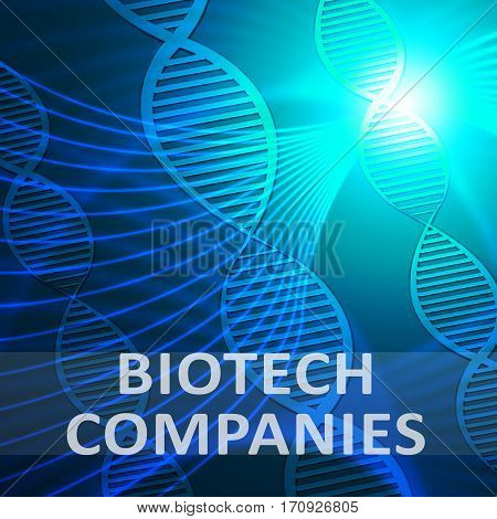 Biotech Companies Means Biotechnology Corporations 3D Illustration