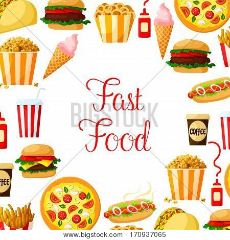 Fast food meal, drinks and snacks poster. Hamburger, pizza, hot dog, cheeseburger, coffee and soda beverages, french fries, taco, popcorn, ice cream and fried onion rings. Cafe takeaway menu design