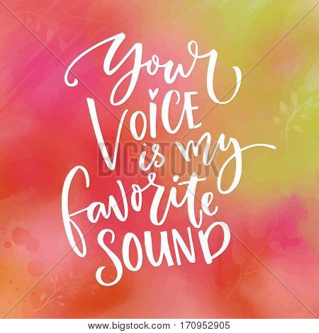 Your voice is my favorite sound. Love saying for Valentine's day card. Typography on green and pink watercolor texture.