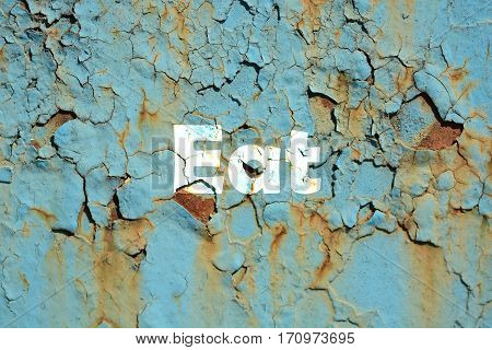 Eat Word Print On The Rusty Corrugated Metal Wall Texture Background