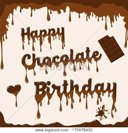Birthday card vector template. Illustration with melted chocolate text heart and chocolate bar. Light brown background.