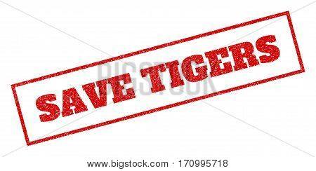 Red rubber seal stamp with Save Tigers text. Vector tag inside rectangular banner. Grunge design and dust texture for watermark labels. Inclined sign.