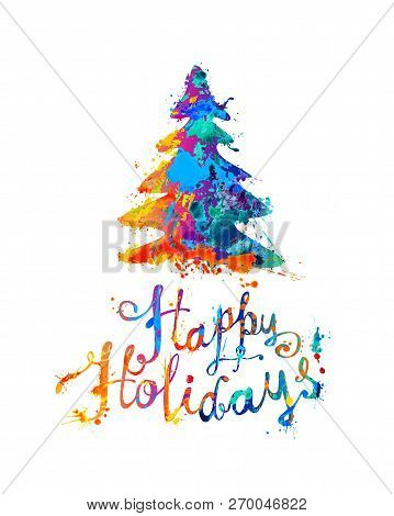 Happy Holidays Card With Christmas Tree. Hand Writing Splash Paint