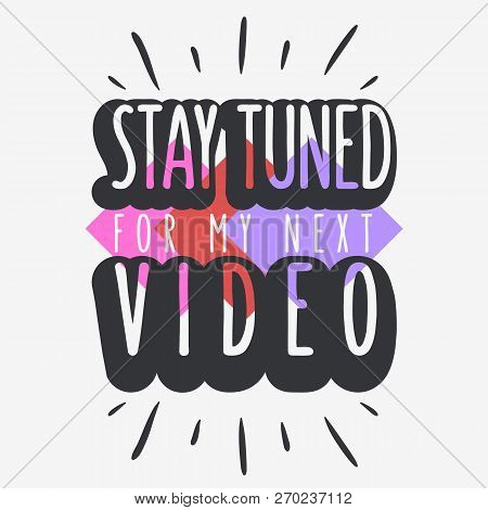 Stay Tuned For My Next Video Call To Action Typographic Design Vlog Video Blog Related Social Media