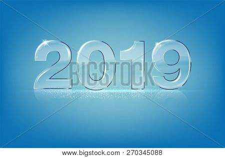 Glassy Shiny Transparent Numbers 2019 On Blue Background - New Year Card With Copy Space For Your Te