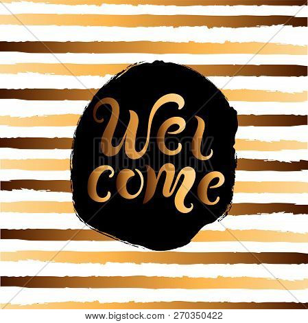 Handwriting Lettering Welcome On Background With Golden Stripes. Vector Illustration Welcome For Gre