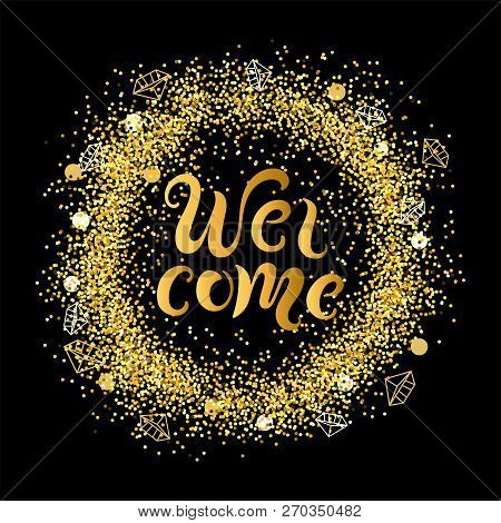 Handwriting Lettering Welcome On Background With Golden Confetti Wreath. Vector Illustration Welcome