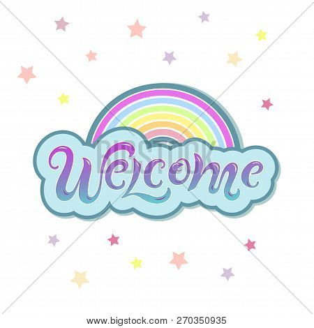 Handwriting Lettering Welcome Like Cloud With Rainbow Vector Illustration. Welcome For Logo, Greetin