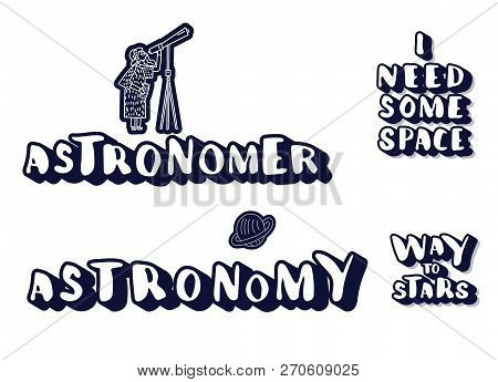 Vector Quotes Of Univers. Handwritten Lettering Stickers Isolated On White Background. I Need Some S