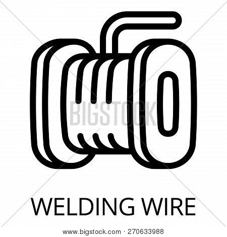 Welding Wire Icon. Outline Welding Wire Vector Icon For Web Design Isolated On White Background
