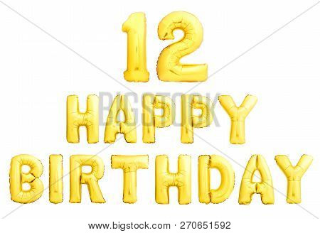 Happy Birthday 12 Years Golden Inflatable Balloons Isolated On White Background