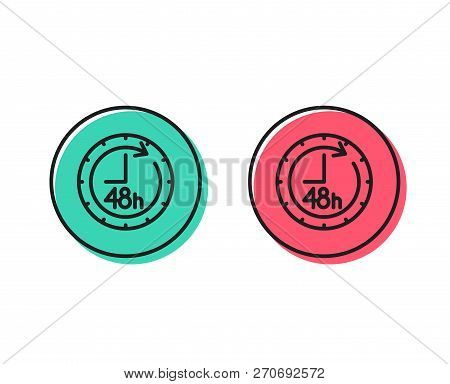 48 Hours Line Icon. Delivery Service Sign. Positive And Negative Circle Buttons Concept. Good Or Bad