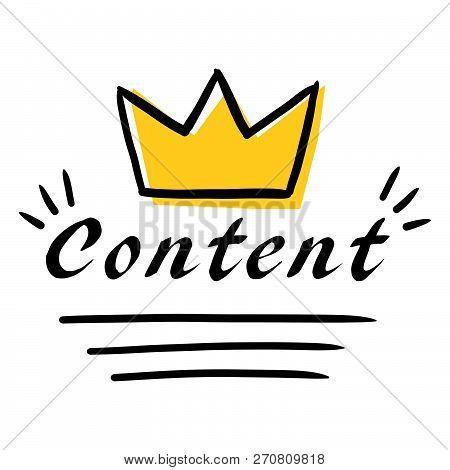 Content Is King Conceptual Illustration, Vector Doodle Style Representation Of The Word Content With