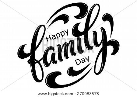 Hand Drawn Lettering Happy Family Day. Vector Ink Illustration. Black Typography On White Background