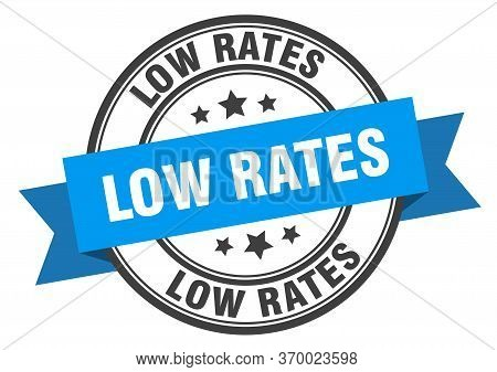 Low Rates Label. Low Ratesround Band Sign. Low Rates Stamp