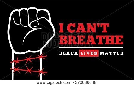 I Cant Breathe. Black Lives Matter. Protest In The United States Against Discrimination Against Blac