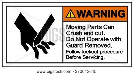 Warning Moving Parts Can Crush And Cut Do Not Operate With Guard Removed Symbol Sign, Vector Illustr