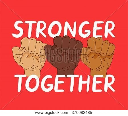 Stronger Together Protest Banner. Vector Trendy Style Illustration Poster Design. Anti Racism, Human