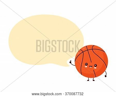 Cute Happy Smiling Basketball Ball With Speech Bubble. Vector Flat Cartoon Character Illustration Ic
