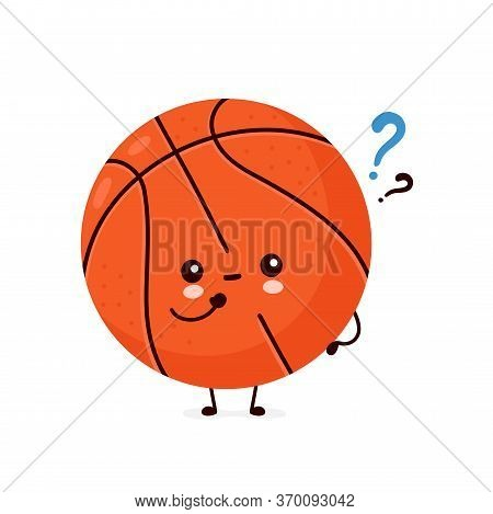 Cute Happy Smiling Basketball Ball With Question Mark. Vector Flat Cartoon Character Illustration Ic