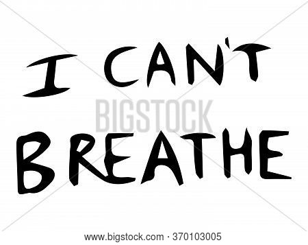 I Can\\\'t Breath Text. Poster Text Depicting Words Of I Can\\\'t Breath. Blm Black Lives Matter. Bl