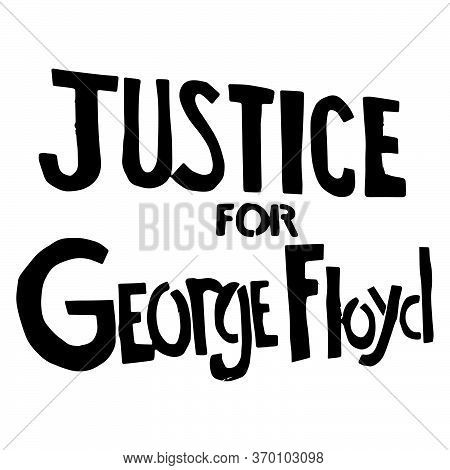 Justice For George Floyd Text. Illustration Sign Depicting Justice For Floyd. Black And White Eps Ve