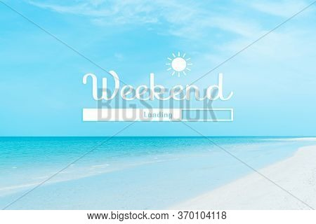 Weekend Loading Qoute On Nature Blue Sky Summer Tropical Beach. Travel Tourism Season Concept.