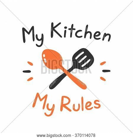 My Kitchen My Rules Print Design. Isolated On White Background. Vector Cartoon Illustration Design,
