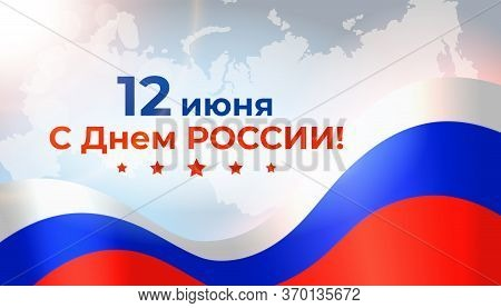 Banner June 12 Happy Russian Day. Waving Flag On White Map Of Russia. Background With Flying Tricolo