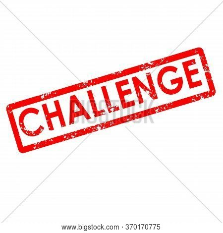 Challenge Stamp Sign. Challenge Rubber Stamp On White Background.