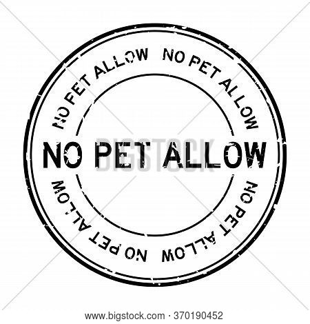 Grunge Black No Pet Allow Word Round Rubber Seal Stamp On White Background