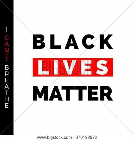 Black Lives Matter And I Can`t Breathe Text On Poster. Humanity Social Issue. Vector