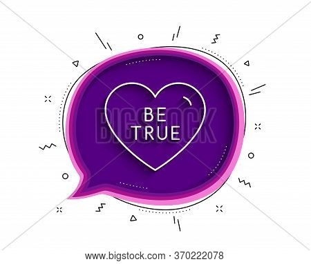 Be True Line Icon. Chat Bubble With Shadow. Sweet Heart Sign. Valentine Day Love Symbol. Thin Line B