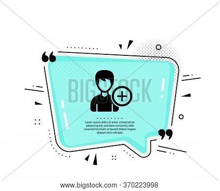 Add User Icon. Quote Speech Bubble. Profile Avatar Sign. Male Person Silhouette Symbol. Quotation Ma
