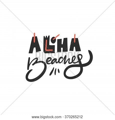 Aloha Beaches Lettering Phrase. Summer Holiday. Hand Written Calligraphy. Vector Illustration. Isola