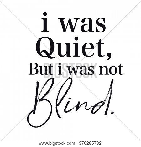 Quote - I was Quiet, But i was not blind