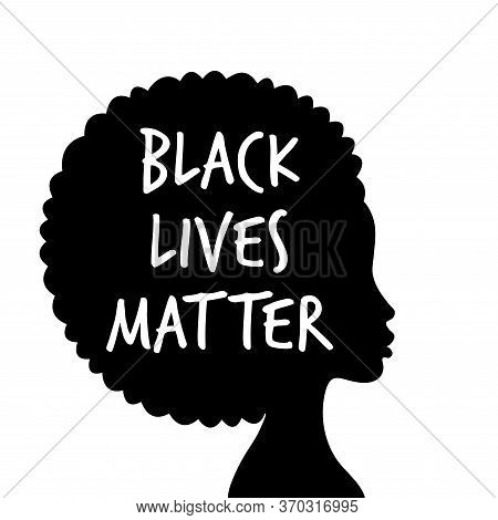 Black Lives Matter. Vector Illustration With Afroamerican Woman Black Silhouette And Text On White B