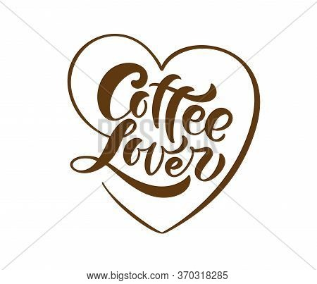 Hand Drawn Calligraphy Lettering Text Coffe Lover In Form Of Heart Isolated On Brown Background. Vec