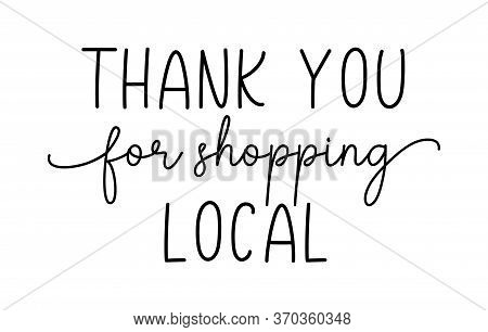 Thank You For Shopping Local. Hand Drawn Text Support Quote. Handwritten Modern Vector Brush Calligr