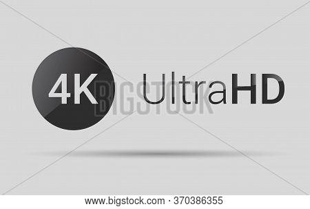 4k Ultra Hd Symbol, High Definition 4k Resolution Mark, Uhd - 2160p. Vector Illustration Sign