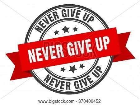 Never Give Up Label. Never Give Upround Band Sign. Never Give Up Stamp