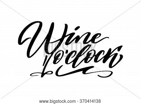 Wine O Clock Quote Hand Drawn Vector Lettering. T Shirt, Poster, Banner Typography Design
