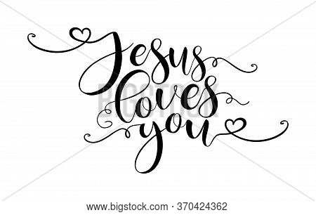 Jesus Loves You. Christian, Bible, Religious Phrase, Quot. Hand Drawn Modern Vector Brush Calligraph