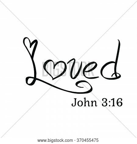 Loved, Christian Faith, Typography For Print Or Use As Poster, Card, Flyer Or T Shirt